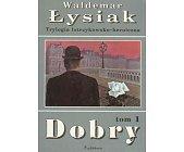 Szczegóły książki DOBRY - TOM 1 TRYLOGII ŁOTRZYKOWSKO-HEROICZNEJ