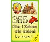 Szczegóły książki 365 GIER I ZABAW DLA DZIECI W WIEKU OD 4-8 LAT.