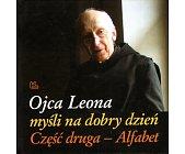 Szczegóły książki OJCA LEONA MYŚLI NA DOBRY DZIEŃ - CZĘŚC DRUGA - ALFABET
