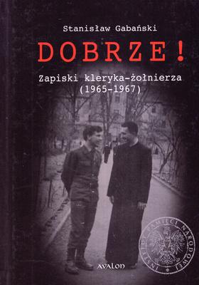 DOBRZE! ZAPISKI KLERYKA - ŻOŁNIERZA (1965 - 1967)