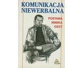 Szczegóły książki KOMUNIKACJA NIEWERBALNA - POSTAWA, MIMIKA, GEST