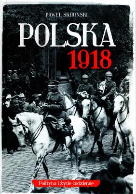 POLSKA 1918. POLITYKA I ŻYCIE CODZIENNE