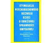 Szczegóły książki STYMULACJA PSYCHORUCHOWEGO ROZWOJU DZIECI O OBNIŻONEJ SPRAWNOŚCI UMYSŁOWEJ