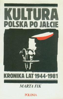 KULTURA POLSKA PO JAŁCIE. KRONIKA LAT 1944 - 1981