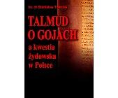 Szczegóły książki TALMUD O GOJACH A KWESTIA ŻYDOWSKA W POLSCE