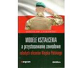 Szczegóły książki MODELE KSZTAŁCENIA A PRZYSTOSOWANIE ZAWODOWE MŁODYCH OFICERÓW WOJSKA...