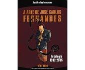 Szczegóły książki A ARTE DE JOSE CARLOS FERNANDES. ANTOLOGIA 1992-2005