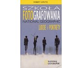 Szczegóły książki SZKOŁA FOTOGRAFOWANIA NATIONAL GEOGRAPHIC - LUDZIE I PORTRETY