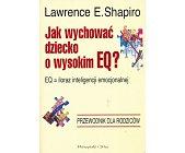 Szczegóły książki JAK WYCHOWAĆ DZIECKO O WYSOKIM EQ