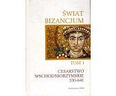 Szczegóły książki ŚWIAT BIZANCJUM - TOM I - CESARSTWO WSCHODNIORZYMSKIE 330 - 641