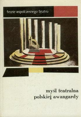 MYŚL TEATRALNA POLSKIEJ AWANGARDY 1919 - 1939