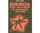 Szczegóły książki SKROBÓW - DZIEJE OBOZU NKWD DLA ŻOŁNIERZY AK 1944 - 1945