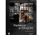 Szczegóły książki PERFEKCJA W FOTOGRAFII