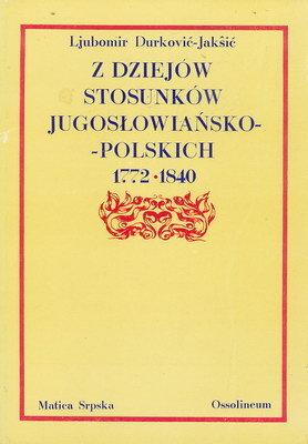 Z DZIEJÓW STOSUNKÓW JUGOSŁOWIAŃSKO - POLSKICH 1772 - 1840