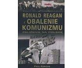 Szczegóły książki RONALD REAGAN I OBALENIE KOMUNIZMU - ZBLIŻENIE NA POLSKĘ
