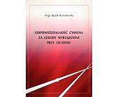 Szczegóły książki ODPOWIEDZIALNOŚĆ CYWILNA ZA SZKODY WYRZĄDZONE PRZY LECZENIU
