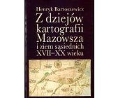 Szczegóły książki Z DZIEJÓW KARTOGRAFII MAZOWSZA I ZIEM SĄSIEDNICH XVII-XX WIEKU