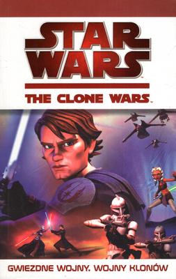 STAR WARS THE CLONE WARS - GWIEZDNE WOJNY. WOJNY KLONÓW