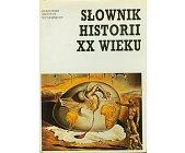 Szczegóły książki SŁOWNIK HISTORII XX WIEKU