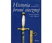 Szczegóły książki HISTORIA BRONI SIECZNEJ