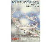 Szczegóły książki KAMPANIE POWIETRZNE II WOJNY ŚWIATOWEJ - CZ. IV DALEKI WSCHÓD