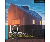 Szczegóły książki 101 NAJCIEKAWSZYCH POLSKICH BUDYNKÓW DEKADY