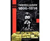 Szczegóły książki TWIERDZA GŁOGÓW CZASY WOJEN NAPOLEOŃSKICH 1806 - 1814