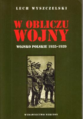 W OBLICZU WOJNY. WOJSKO POLSKIE 1935 - 1939