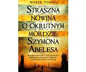 Szczegóły książki STRASZNA NOWINA O OKRUTNYM MORDZIE SZYMONA ABELESA