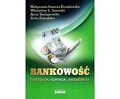 Szczegóły książki BANKOWOŚĆ. INSTYTUCJE, OPERACJE, ZARZĄDZANIE