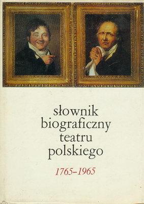 SŁOWNIK BIOGRAFICZNY TEATRU POLSKIEGO (1765 - 1965)
