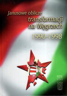 JANUSOWE OBLICZE TRANSFORMACJI NA WĘGRZECH 1990-1998
