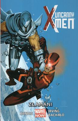 UNCANNY X-MEN. TOM 2. ZŁAMANI