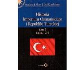 Szczegóły książki HISTORIA IMPERIUM OSMAŃSKIEGO I REPUBLIKI TURECKIEJ TOM II 1808-1975