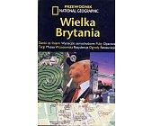 Szczegóły książki WIELKA BRYTANIA - PRZEWODNIK NATIONAL GEOGRAPHIC