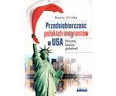 Szczegóły książki PRZEDSIĘBIORCZOŚĆ POLSKICH IMIGRANTÓW W USA