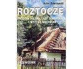 Szczegóły książki ROZTOCZE - PUSZCZA SOLSKA, LASY JANOWSKIE I WYŻYNA WOŁYŃSKA