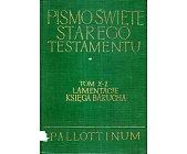 Szczegóły książki PISMO ŚWIĘTE STAREGO TESTAMENTU  - LAMENTACJE, KSIĘGA BARUCHA