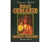 Szczegóły książki WIELCY INDIANIE AMERYKI PÓŁNOCNEJ