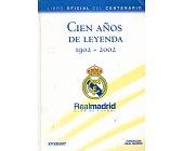Szczegóły książki REAL MADRID CIEN ANOS DE LEYENDA 1902 - 2002