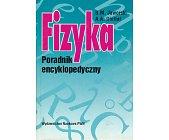 Szczegóły książki FIZYKA - PORADNIK ENCYKLOPEDYCZNY