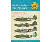 Szczegóły książki SAMOLOT MYŚLIWSKI P-39 AIRACOBRA (TYPY BRONI I UZBROJENIA - ZESZYT 85)
