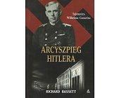 Szczegóły książki ARCYSZPIEG HITLERA. TAJEMNICA WILHELMA CANARISA