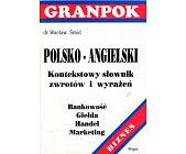 Szczegóły książki POLSKO - ANGIELSKI KONTEKSTOWY SŁOWNIK ZWROTÓW I WYRAŻEŃ