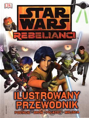 STAR WARS - REBELIANCI. ILUSTROWANY PRZEWODNIK