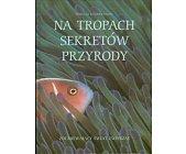 Szczegóły książki NA TROPACH SEKRETÓW PRZYRODY