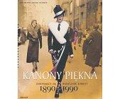 Szczegóły książki KANONY PIĘKNA. ZMIENIAJĄCY SIĘ WIZERUNEK KOBIETY 1890-1990
