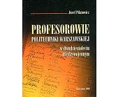 Szczegóły książki PROFESOROWIE POLITECHNIKI WARSZAWSKIEJ W DWUDZIESTOLECIU MIĘDZYWOJENNYM