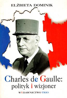 CHARLES DE GAULLE: POLITYK I WIZJONER