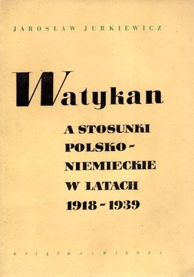 WATYKAN A STOSUNKI POLSKO NIEMIECKIE W LATACH 1918 - 1939